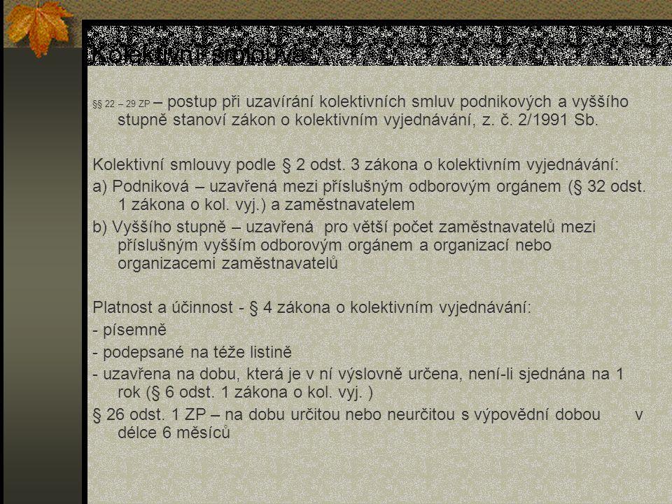 Kolektivní spory Spory o uzavření kolektivní smlouvy Spory o plnění závazků kolektivní smlouvy, ze kterých vznikají nároky jednotlivým zaměstnancům Zprostředkovatel, §§ 11, 12 zákona o kolektivním vyjednávání Rozhodce, §§ 13, 14 zákona o kolektivním vyjednávání Stávka, §§ 16 – 26 zákona o kolektivním vyjednávání Výluka, §§ 27 – 31 zákona o kolektivním vyjednávání