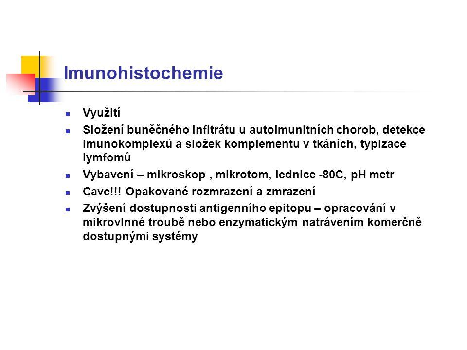 Imunohistochemie Využití Složení buněčného infitrátu u autoimunitních chorob, detekce imunokomplexů a složek komplementu v tkáních, typizace lymfomů Vybavení – mikroskop, mikrotom, lednice -80C, pH metr Cave!!.