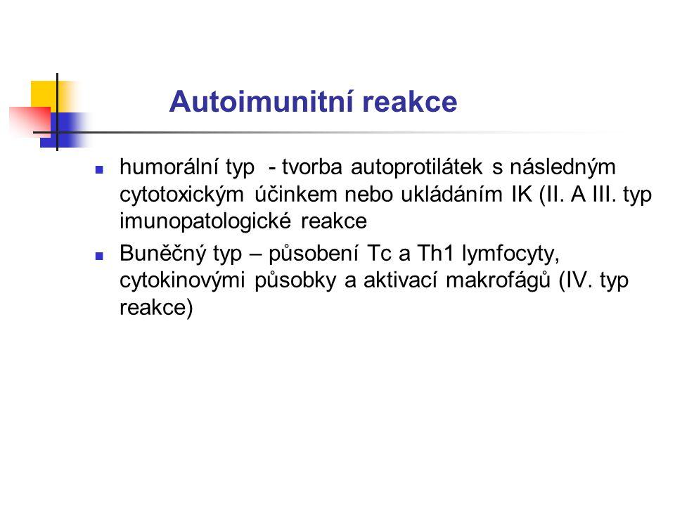Autoimunitní reakce humorální typ - tvorba autoprotilátek s následným cytotoxickým účinkem nebo ukládáním IK (II.