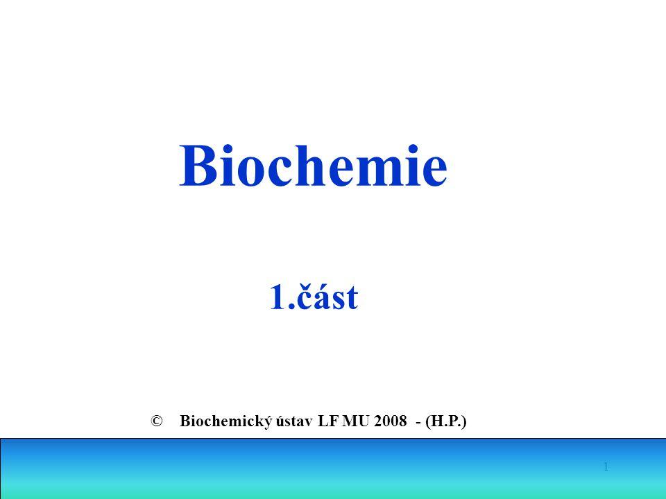 1 Biochemie 1.část © Biochemický ústav LF MU 2008 - (H.P.)