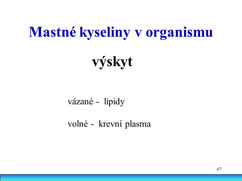 47 Mastné kyseliny v organismu výskyt vázané - lipidy volné - krevní plasma
