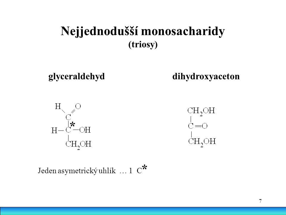 7 glyceraldehyd dihydroxyaceton * Jeden asymetrický uhlík … 1 C Nejjednodušší monosacharidy (triosy) *