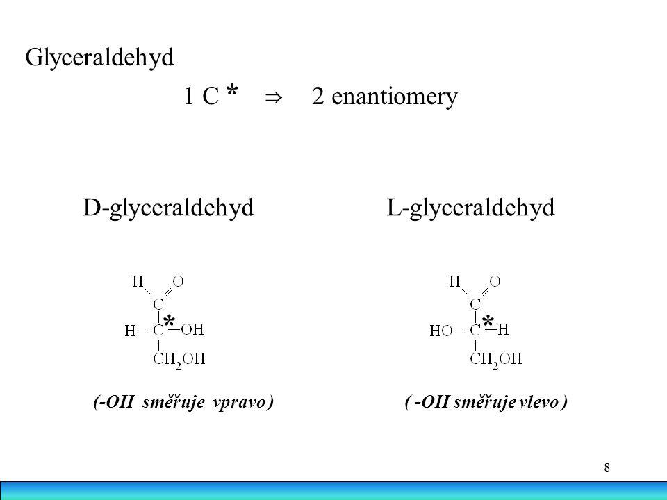9 glukosa * * * * D - a L - : konfigurace -OH skupiny na nejvzdálenějším uhlíku od karbonylové skupiny D -