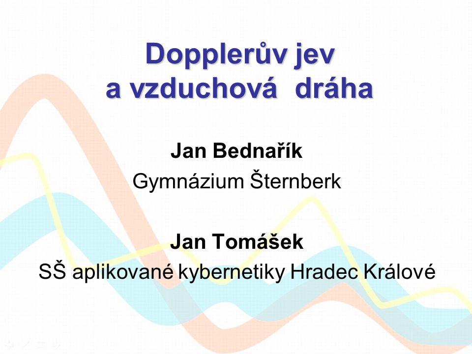 Dopplerův jev a vzduchová dráha Jan Bednařík Gymnázium Šternberk Jan Tomášek SŠ aplikované kybernetiky Hradec Králové