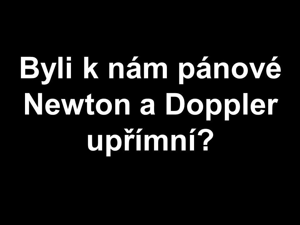 Byli k nám pánové Newton a Doppler upřímní