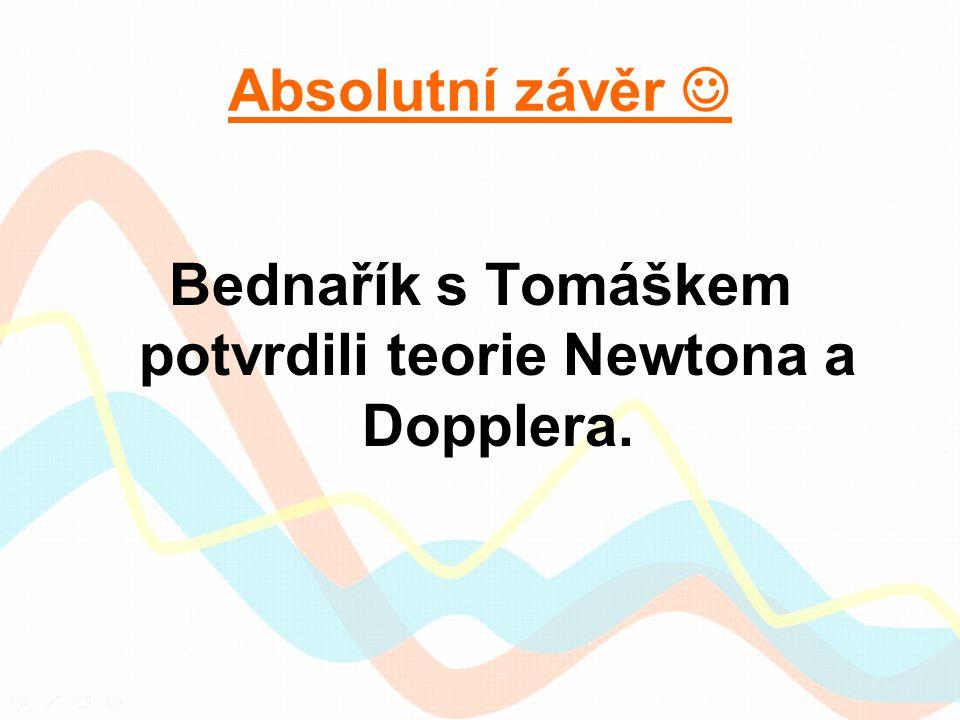 Absolutní závěr Bednařík s Tomáškem potvrdili teorie Newtona a Dopplera.