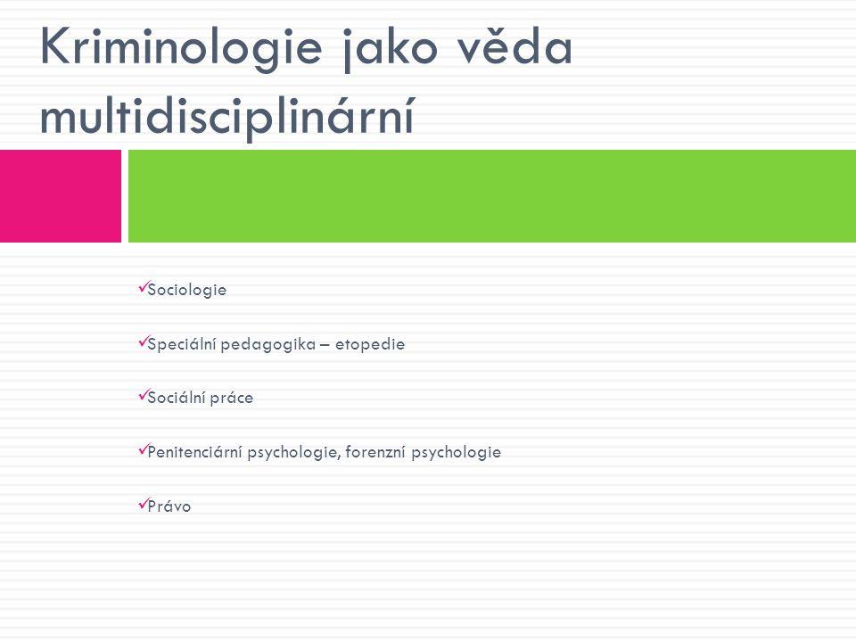 Sociologie Speciální pedagogika – etopedie Sociální práce Penitenciární psychologie, forenzní psychologie Právo Kriminologie jako věda multidiscipliná