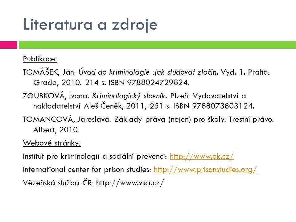 Literatura a zdroje Publikace: TOMÁŠEK, Jan. Úvod do kriminologie :jak studovat zločin. Vyd. 1. Praha: Grada, 2010. 214 s. ISBN 9788024729824. ZOUBKOV