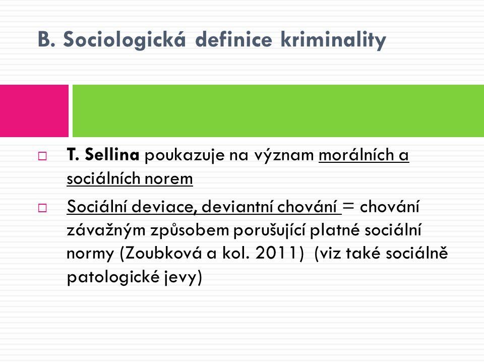 B. Sociologická definice kriminality  T. Sellina poukazuje na význam morálních a sociálních norem  Sociální deviace, deviantní chování = chování záv
