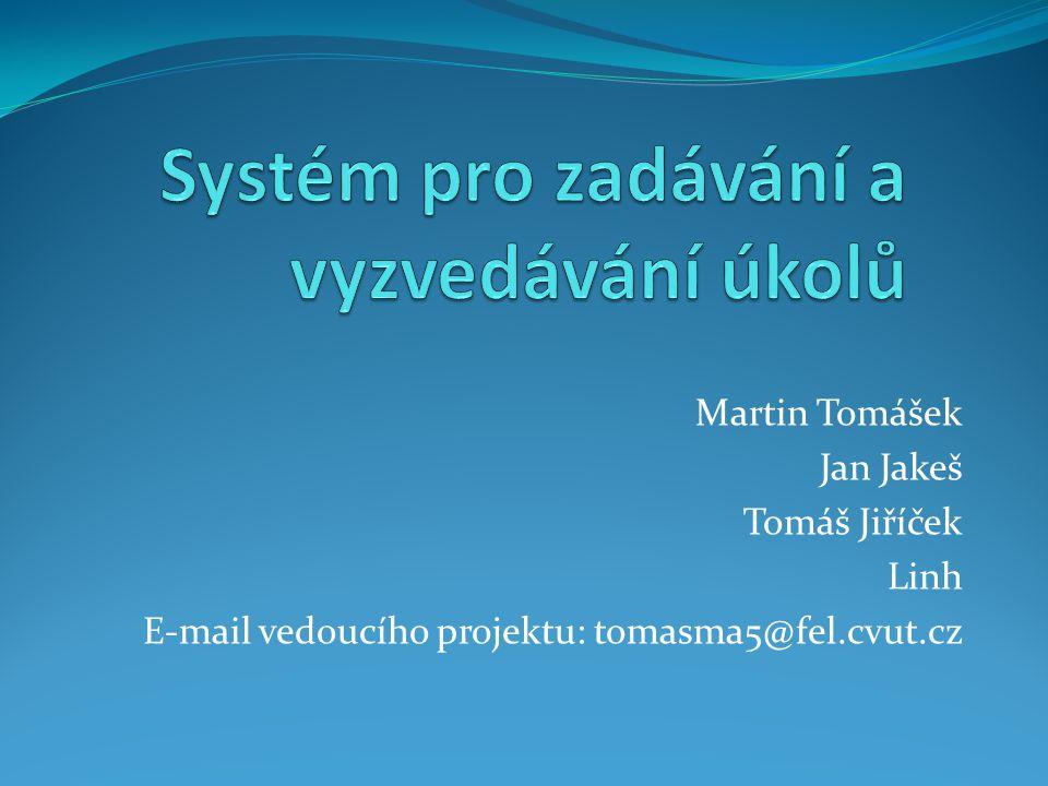 Martin Tomášek Jan Jakeš Tomáš Jiříček Linh E-mail vedoucího projektu: tomasma5@fel.cvut.cz
