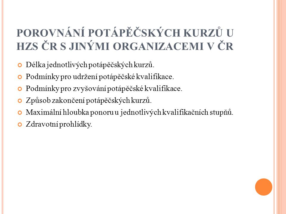 POROVNÁNÍ POTÁPĚČSKÝCH KURZŮ U HZS ČR S JINÝMI ORGANIZACEMI V ČR Délka jednotlivých potápěčských kurzů.