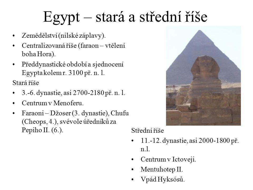 Egypt – stará a střední říše Zemědělství (nilské záplavy). Centralizovaná říše (faraon – vtělení boha Hora). Předdynastické období a sjednocení Egypta