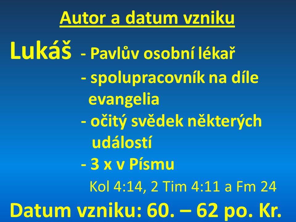 Autor a datum vzniku Lukáš - Pavlův osobní lékař - spolupracovník na díle evangelia - očitý svědek některých událostí - 3 x v Písmu Kol 4:14, 2 Tim 4:11 a Fm 24 Datum vzniku: 60.