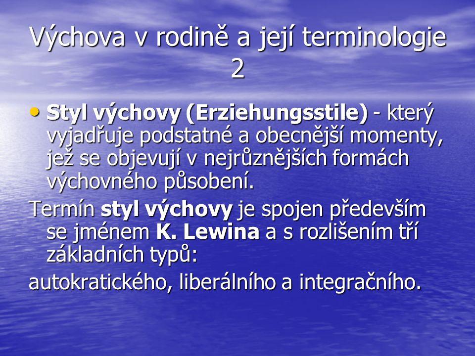 Výchova v rodině a její terminologie 2 Styl výchovy (Erziehungsstile) - který vyjadřuje podstatné a obecnější momenty, jež se objevují v nejrůznějších formách výchovného působení.
