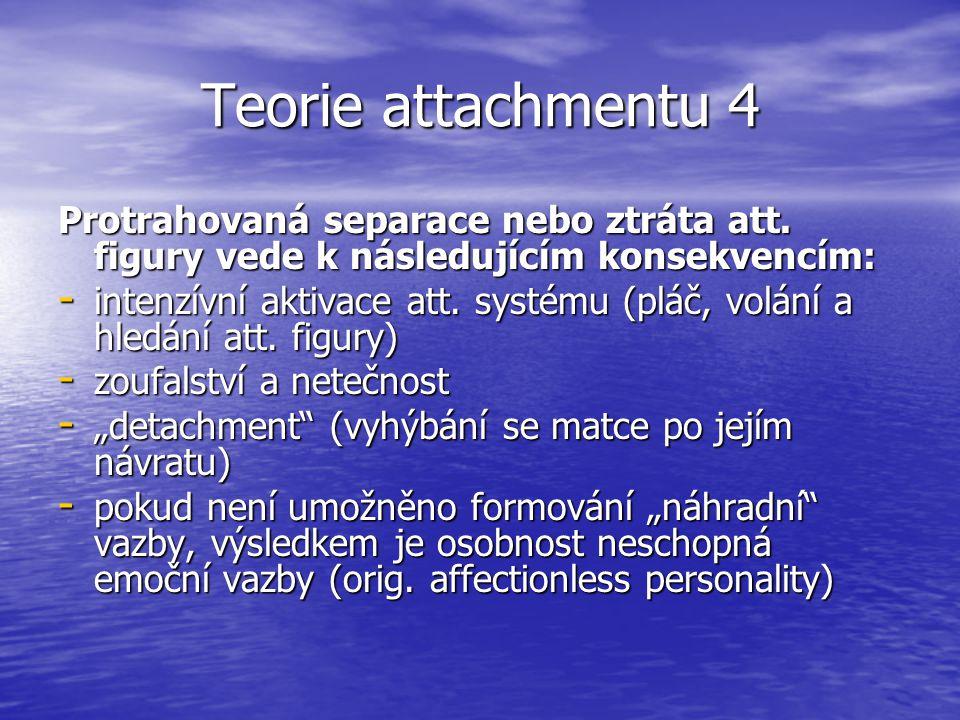 Teorie attachmentu 4 Protrahovaná separace nebo ztráta att.
