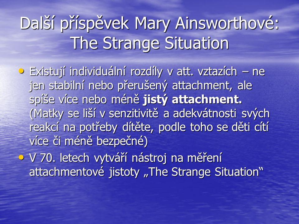 Další příspěvek Mary Ainsworthové: The Strange Situation Existují individuální rozdíly v att.
