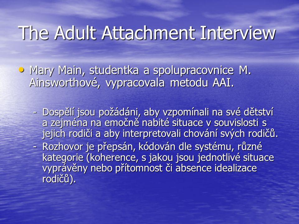 The Adult Attachment Interview Mary Main, studentka a spolupracovnice M.