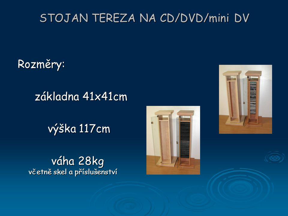 STOJAN TEREZA NA CD/DVD/mini DV Rozměry: základna 41x41cm základna 41x41cm výška 117cm výška 117cm váha 28kg včetně skel a příslušenství váha 28kg vče