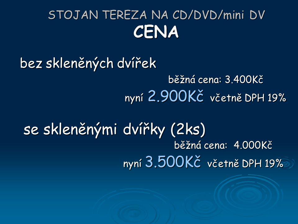 STOJAN TEREZA NA CD/DVD/mini DV CENA bez skleněných dvířek bez skleněných dvířek běžná cena: 3.400Kč běžná cena: 3.400Kč nyní 2.900Kč včetně DPH 19% n