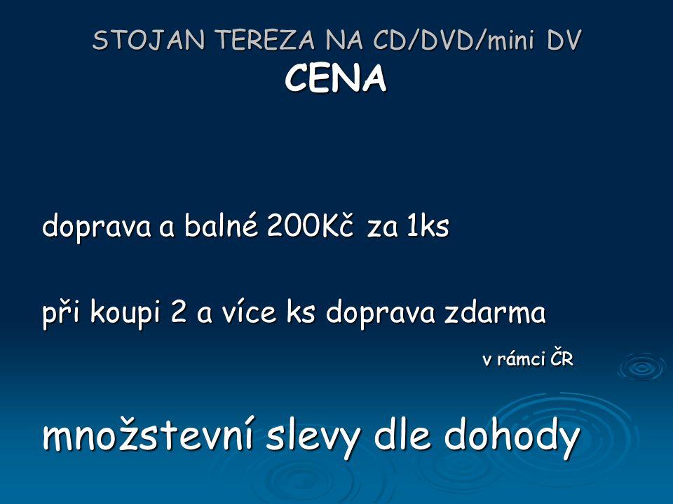 STOJAN TEREZA NA CD/DVD/mini DV KONTAKT: Makyča Interiéry Jan Makyča Ostrava Tel.