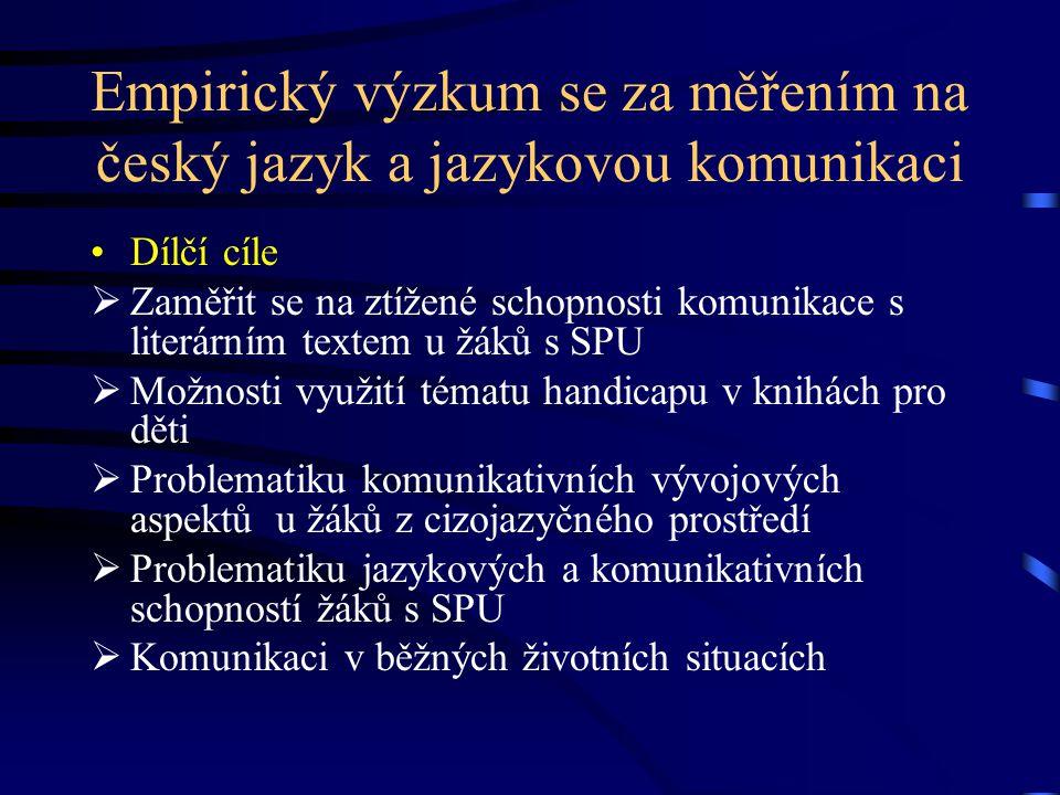Empirický výzkum se za měřením na český jazyk a jazykovou komunikaci Dílčí cíle  Zaměřit se na ztížené schopnosti komunikace s literárním textem u žá