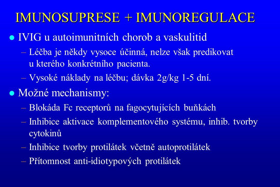 IMUNOSUPRESE + IMUNOREGULACE l IVIG u autoimunitních chorob a vaskulitid –Léčba je někdy vysoce účinná, nelze však predikovat u kterého konkrétního pa