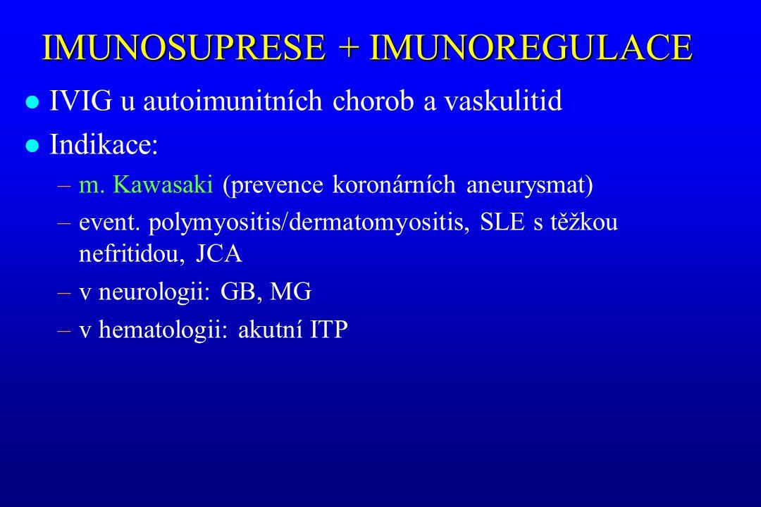 IMUNOSUPRESE + IMUNOREGULACE l IVIG u autoimunitních chorob a vaskulitid l Indikace: –m. Kawasaki (prevence koronárních aneurysmat) –event. polymyosit
