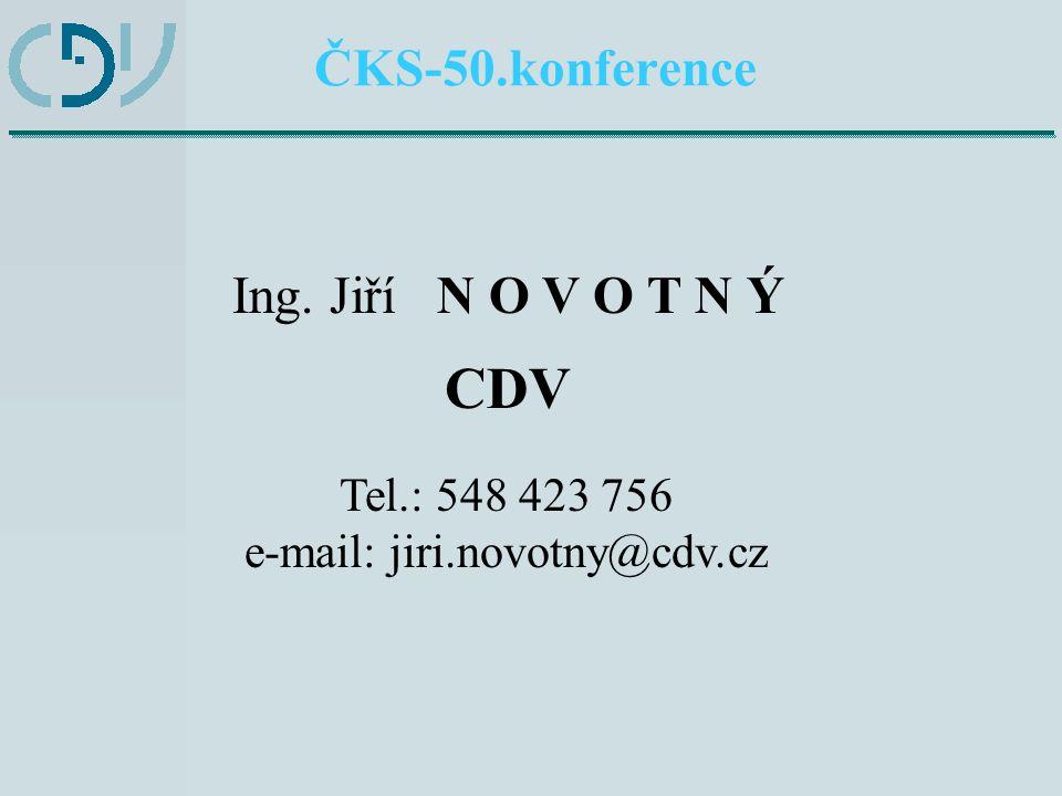 Ing. Jiří N O V O T N Ý CDV Tel.: 548 423 756 e-mail: jiri.novotny@cdv.cz ČKS-50.konference