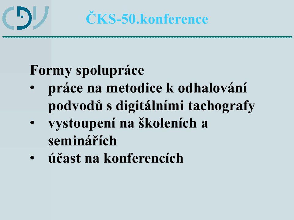 ČKS-50.konference Formy spolupráce práce na metodice k odhalování podvodů s digitálními tachografy vystoupení na školeních a seminářích účast na konferencích