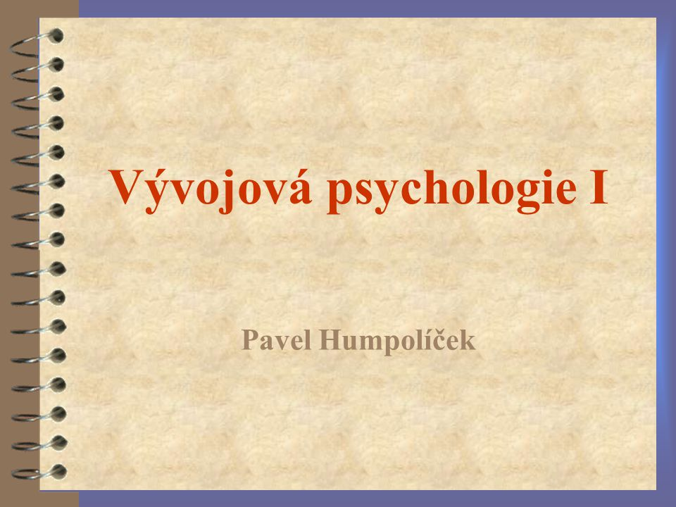 Vývojová psychologie I Pavel Humpolíček