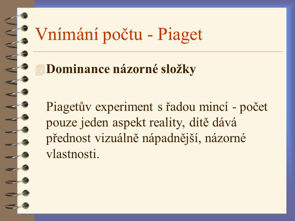 Vnímání počtu - Piaget 4 Dominance názorné složky Piagetův experiment s řadou mincí - počet pouze jeden aspekt reality, dítě dává přednost vizuálně ná