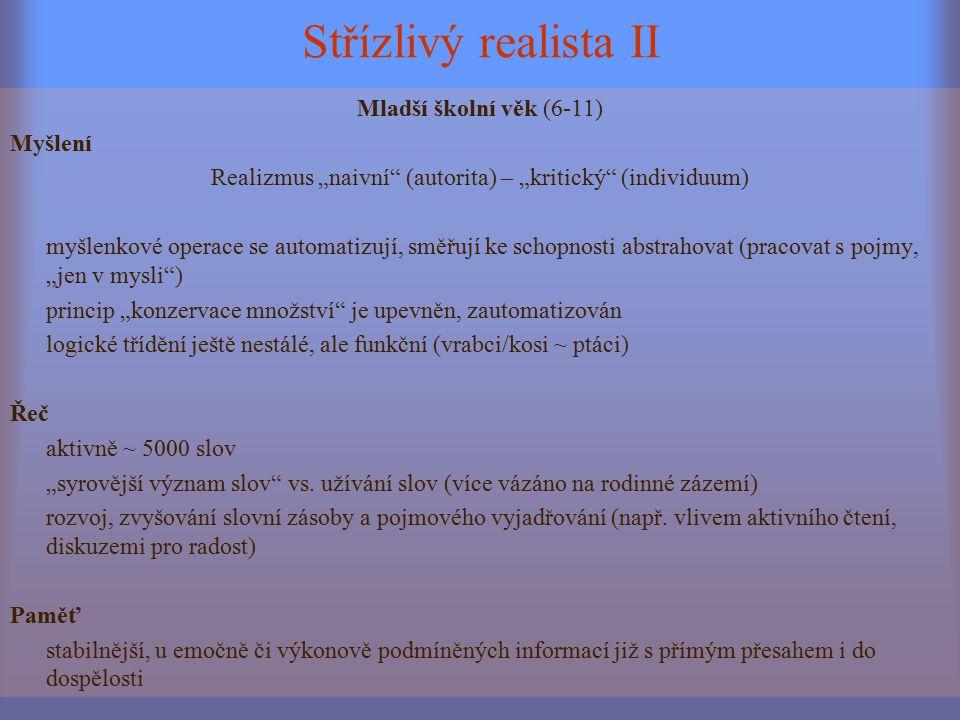 """Střízlivý realista II Mladší školní věk (6-11) Myšlení Realizmus """"naivní"""" (autorita) – """"kritický"""" (individuum) myšlenkové operace se automatizují, smě"""