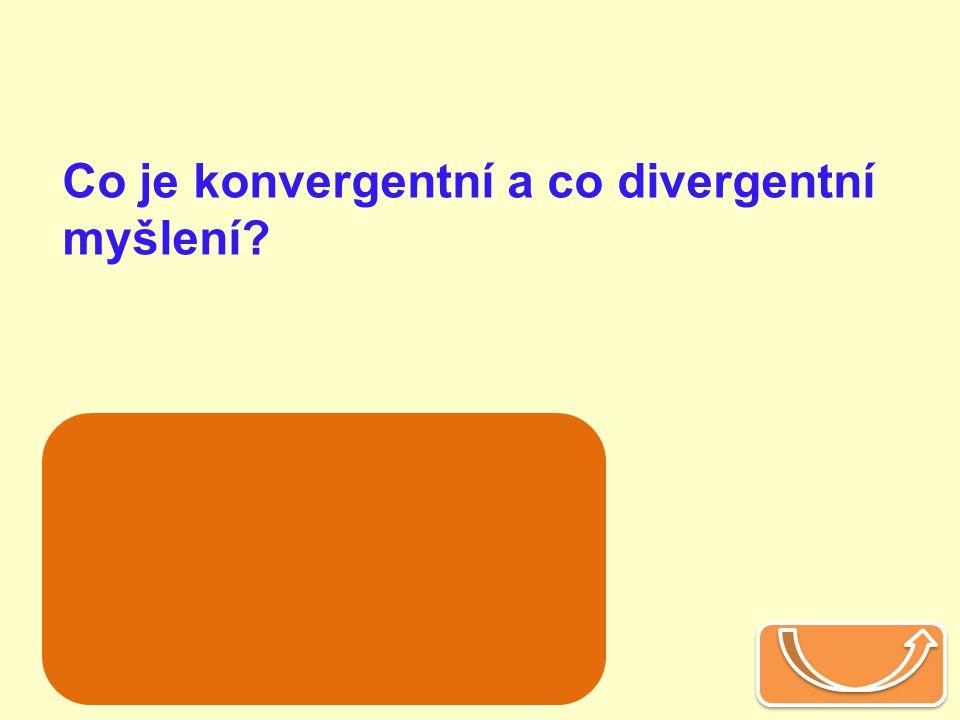 Co je konvergentní a co divergentní myšlení? k. – směřuje k jednomu cíli, k jednomu způsobu řešení problému d. – hledá několik různých, paralelních ře