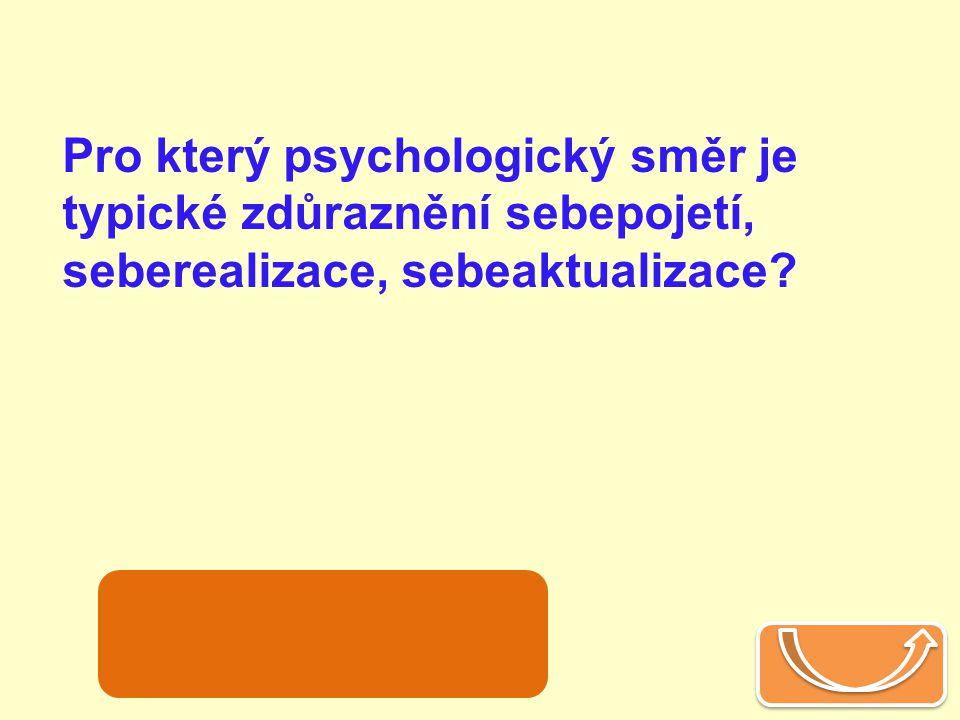 Pro který psychologický směr je typické zdůraznění sebepojetí, seberealizace, sebeaktualizace? Humanistická psychologie