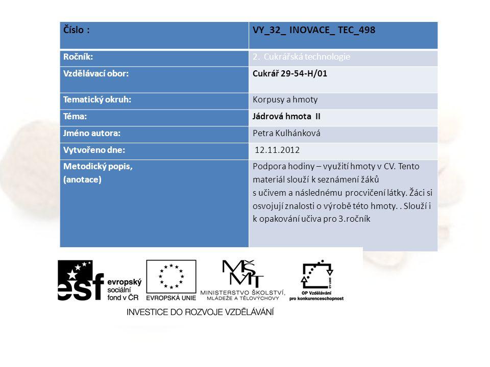 Číslo : VY_32_ INOVACE_ TEC_498 Ročník:2. Cukrářská technologie Vzdělávací obor: Cukrář 29-54-H/01 Tematický okruh:Korpusy a hmoty Téma:Jádrová hmota