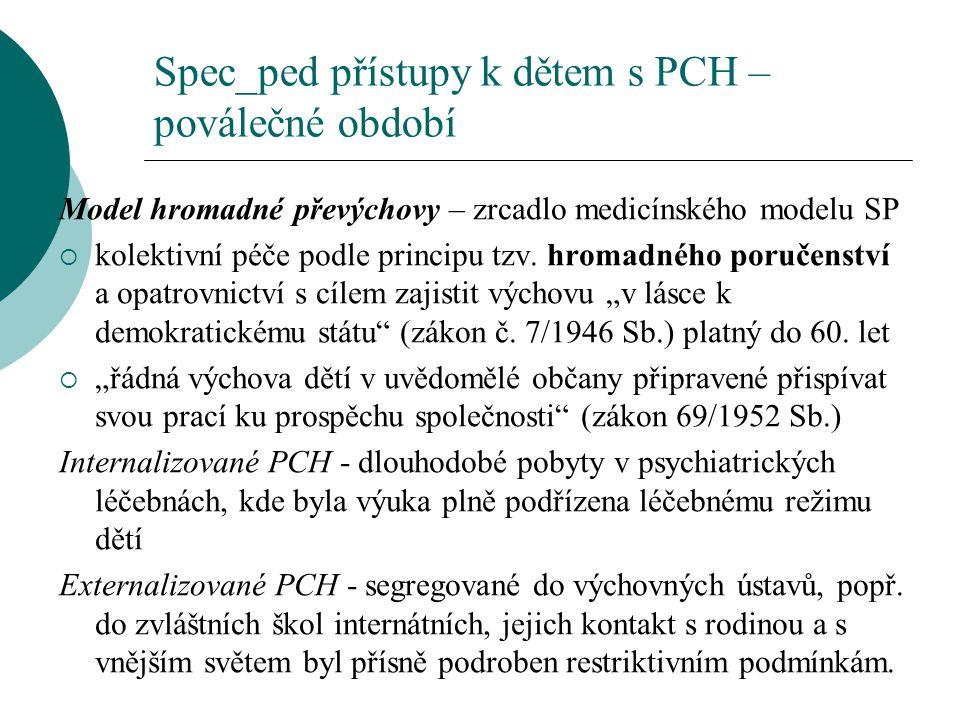 Spec_ped přístupy k dětem s PCH – poválečné období Model hromadné převýchovy – zrcadlo medicínského modelu SP  kolektivní péče podle principu tzv. hr