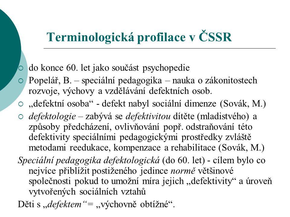 Terminologická profilace v ČSSR  do konce 60. let jako součást psychopedie  Popelář, B. – speciální pedagogika – nauka o zákonitostech rozvoje, vých