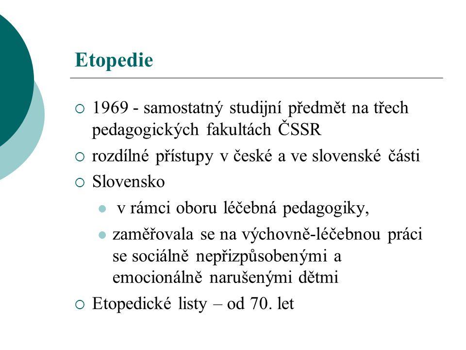 Etopedie  1969 - samostatný studijní předmět na třech pedagogických fakultách ČSSR  rozdílné přístupy v české a ve slovenské části  Slovensko v rám