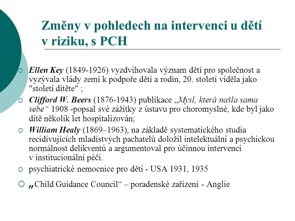 Změny v pohledech na intervenci u dětí v riziku, s PCH  Ellen Key (1849-1926) vyzdvihovala význam dětí pro společnost a vyzývala vlády zemí k podpoře
