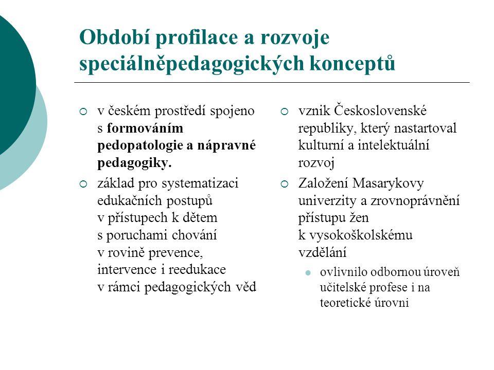 Období profilace a rozvoje speciálněpedagogických konceptů  v českém prostředí spojeno s formováním pedopatologie a nápravné pedagogiky.  základ pro