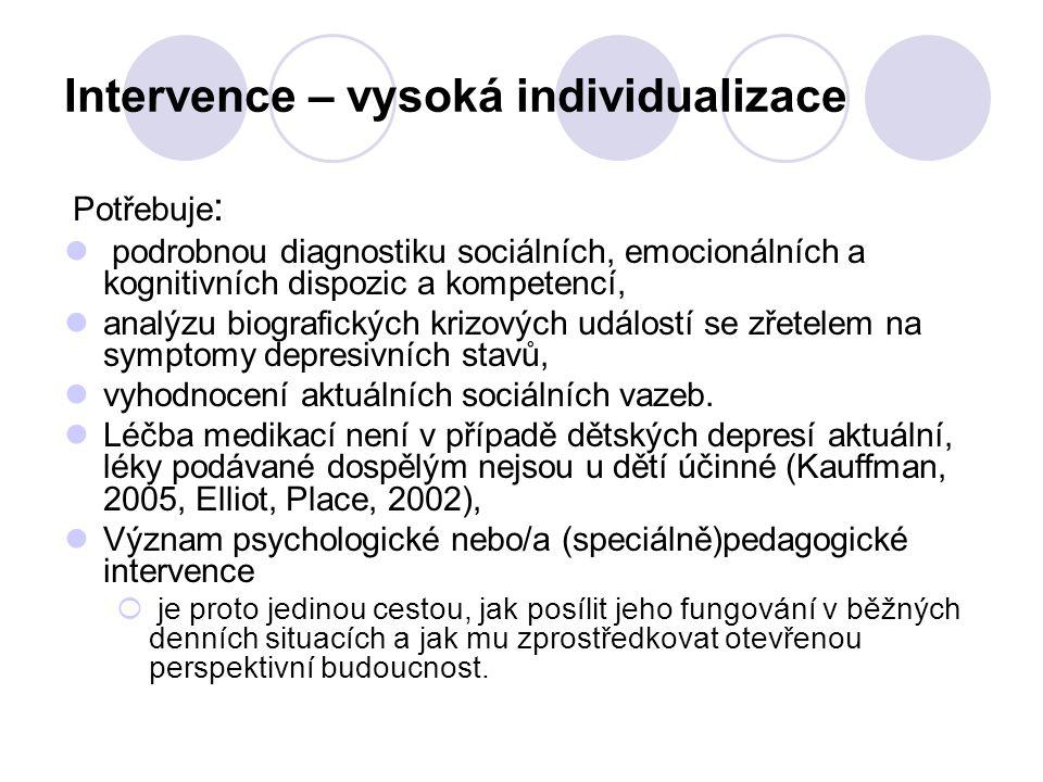 Intervence – vysoká individualizace Potřebuje : podrobnou diagnostiku sociálních, emocionálních a kognitivních dispozic a kompetencí, analýzu biografi