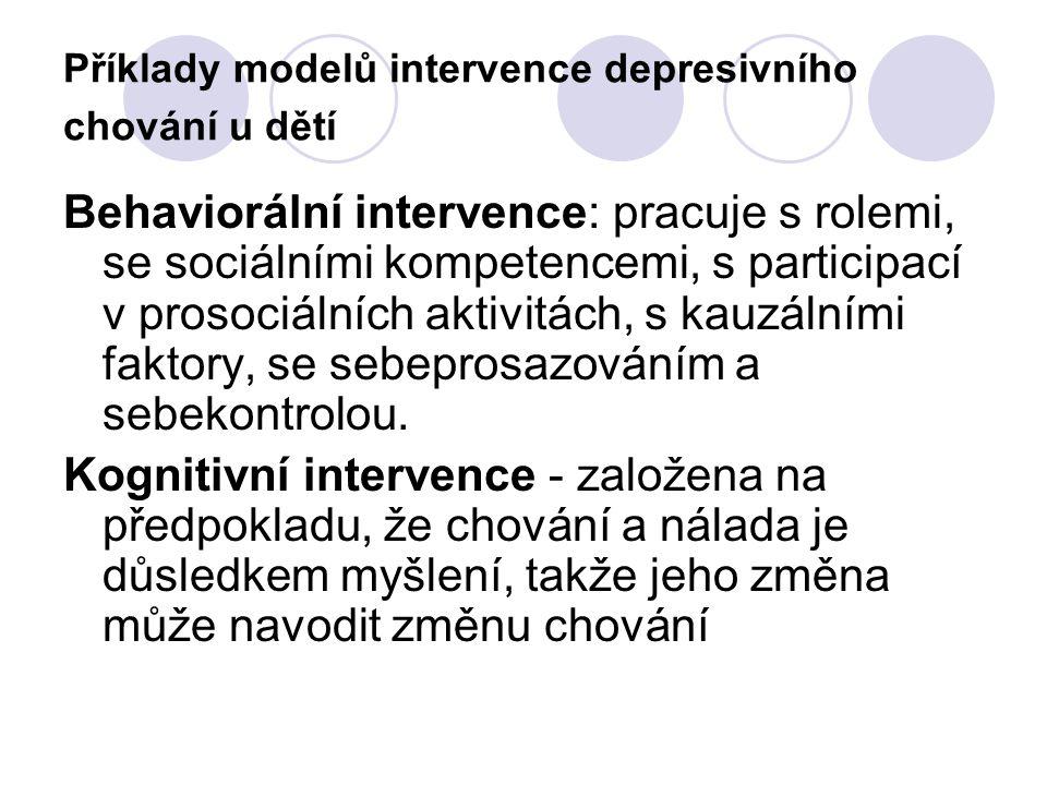 Příklady modelů intervence depresivního chování u dětí Behaviorální intervence: pracuje s rolemi, se sociálními kompetencemi, s participací v prosociá