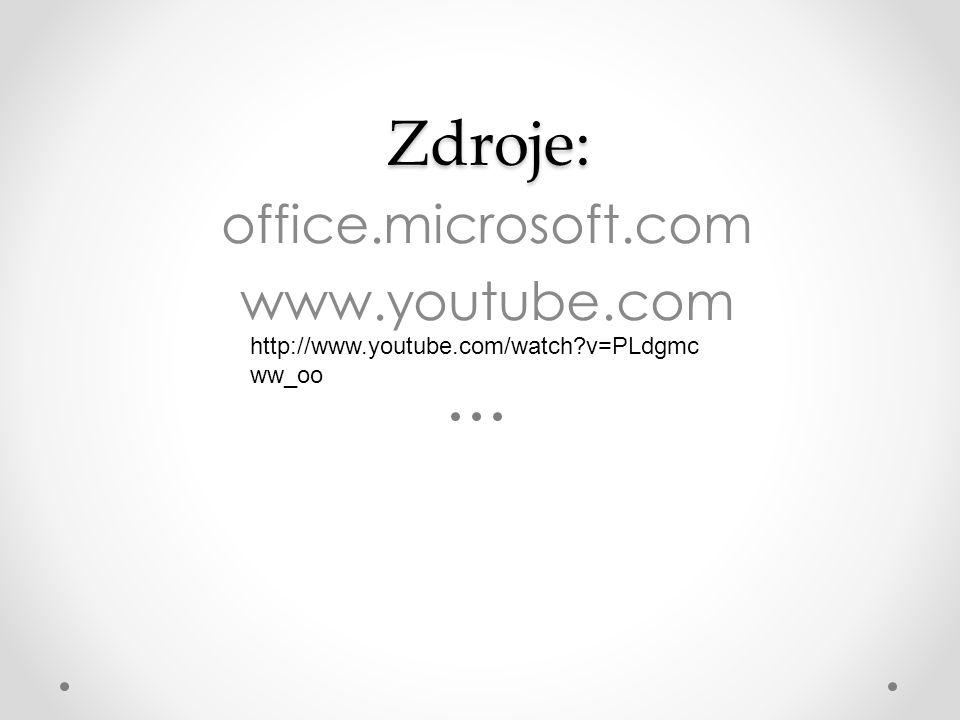 Zdroje: Zdroje: office.microsoft.com www.youtube.com http://www.youtube.com/watch?v=PLdgmc ww_oo