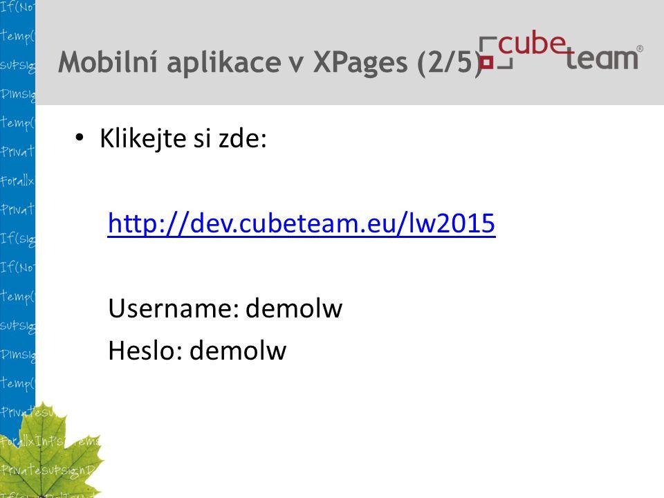 Mobilní aplikace v XPages (2/5) Klikejte si zde: http://dev.cubeteam.eu/lw2015 Username: demolw Heslo: demolw