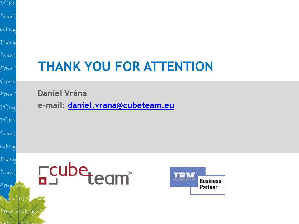 THANK YOU FOR ATTENTION Daniel Vrána e-mail: daniel.vrana@cubeteam.eudaniel.vrana@cubeteam.eu
