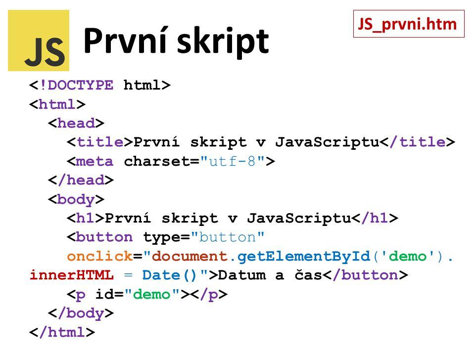 První skript První skript v JavaScriptu První skript v JavaScriptu Datum a čas JS_prvni.htm