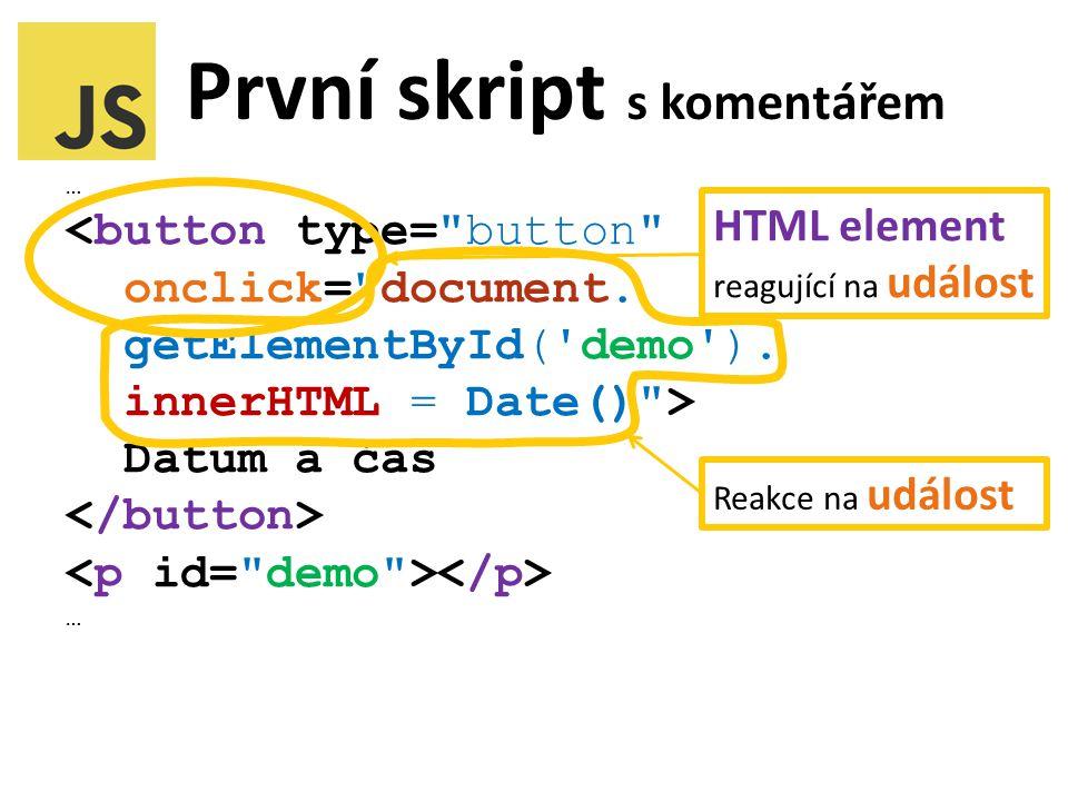 První skript s komentářem … <button type= button onclick= document.