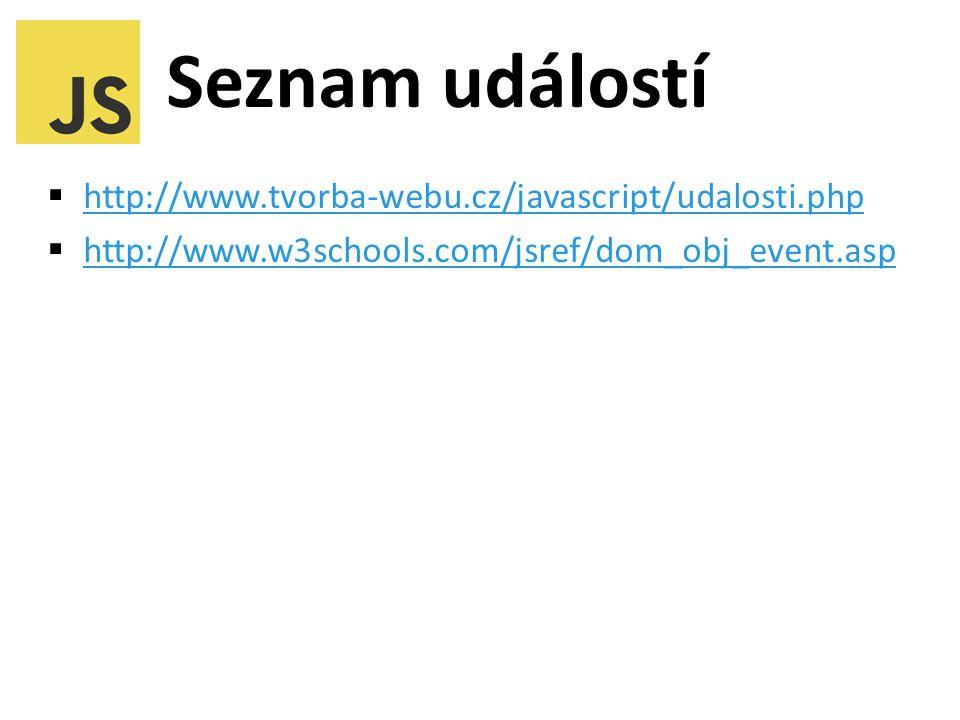 Seznam událostí  http://www.tvorba-webu.cz/javascript/udalosti.php http://www.tvorba-webu.cz/javascript/udalosti.php  http://www.w3schools.com/jsref/dom_obj_event.asp http://www.w3schools.com/jsref/dom_obj_event.asp