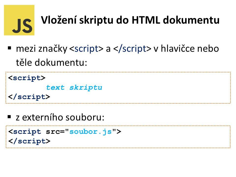  mezi značky a v hlavičce nebo těle dokumentu:  z externího souboru: text skriptu Vložení skriptu do HTML dokumentu