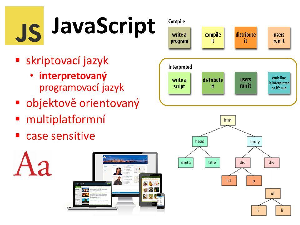 JavaScript  skriptovací jazyk interpretovaný programovací jazyk  objektově orientovaný  multiplatformní  case sensitive